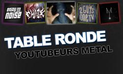 Table ronde youtubeurs metal (2Guys1TV / Enjoy the Noise / Max Yme / Eniok / Sakrifiss)