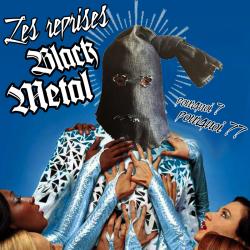 Les reprises BLACK METAL (Björk / Radiohead / Foufoune...) POURQUOI ?